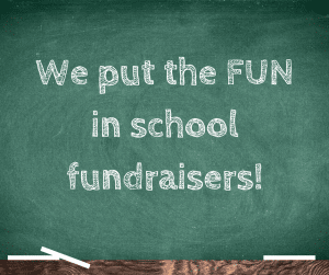 """Chalkboard with """"We put the FUN in school fundraisers!"""""""